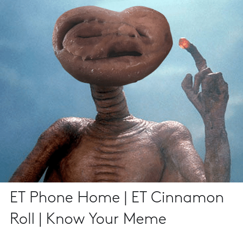 Et Phone Home Et Cinnamon Roll Know Your Meme Meme On