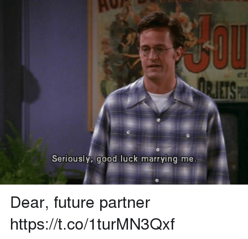 Future, Good, and Girl Memes: et  Seriously, good luck marr ying me Dear, future partner https://t.co/1turMN3Qxf