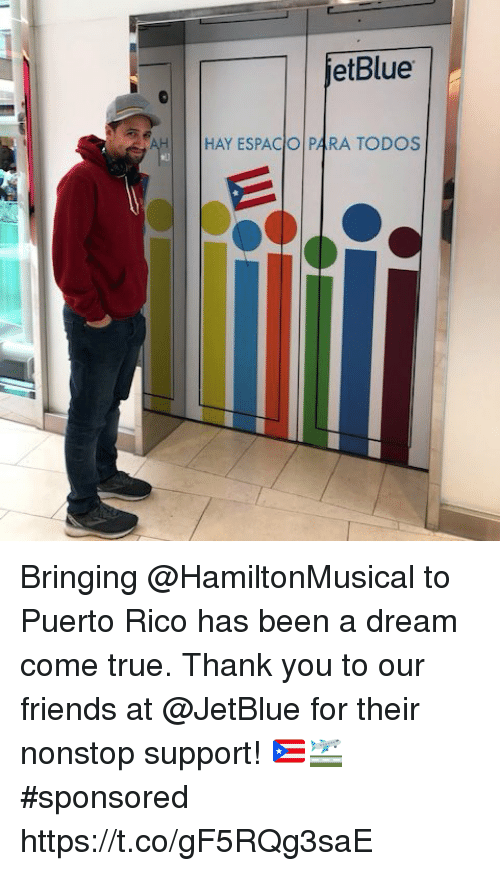 A Dream, Friends, and Memes: etBlue  HAY ESPACIO 4RA TODOS Bringing @HamiltonMusical to Puerto Rico has been a dream come true. Thank you to our friends at @JetBlue for their nonstop support! 🇵🇷🛫#sponsored https://t.co/gF5RQg3saE