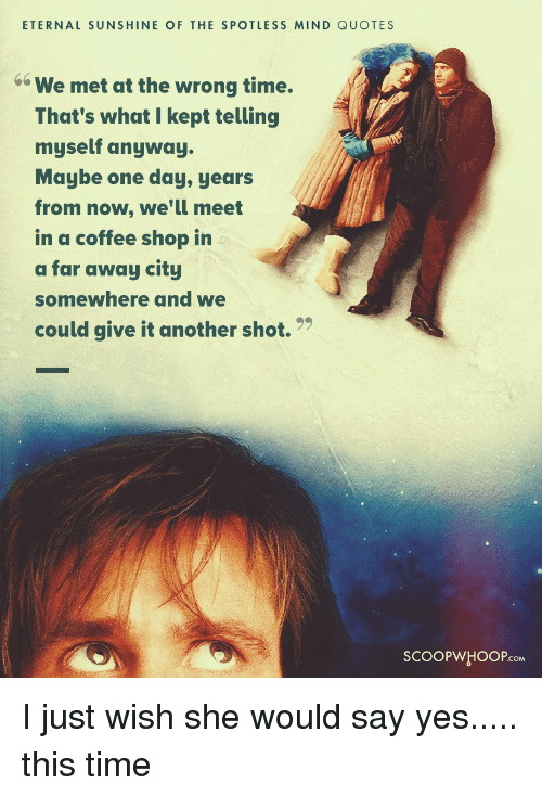ETERNAL SUNSHINE OF THE SPOTLESS MIND QUOTES Do We Met at the ... #coffeeShop