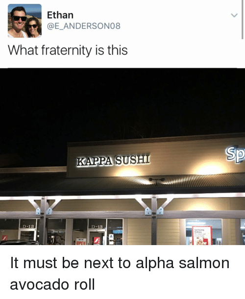 Fraternity, Memes, and Avocado: Ethan  What fraternity is this  KAPPA SUSH  D-13  D-13  OPEN It must be next to alpha salmon avocado roll