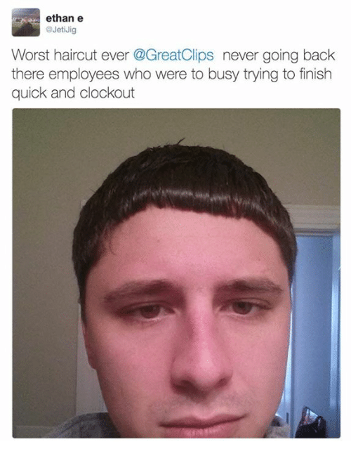 25 best memes about worst haircut ever worst haircut ever memes dank and ethane ethane jetijig worst haircut ever greatclips never going back there employees who were to busy trying to finish quick and clockout winobraniefo Choice Image