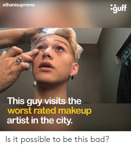 Ethanisupreme Guff This Guy Visits the Worst Rated Makeup