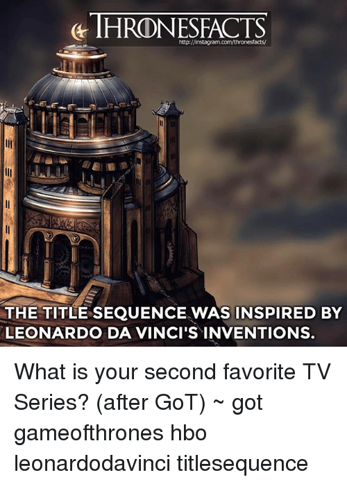 Hbo, Instagram, and Memes: ETHRONESFACTS  http://instagram.com/thronesfacts/  THE TITLE SEQUENCE WAS INSPIRED BY  LEONARDO DA VINCI'S INVENTIONS. What is your second favorite TV Series? (after GoT) ~ got gameofthrones hbo leonardodavinci titlesequence