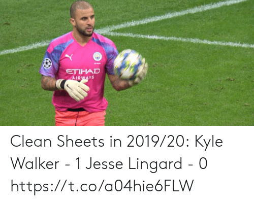 Memes, 🤖, and Etihad Airways: ETIHAD  AIRWAYS Clean Sheets in 2019/20:  Kyle Walker - 1 Jesse Lingard - 0 https://t.co/a04hie6FLW