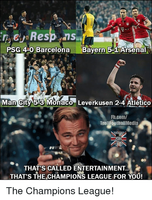 Arsenal, Memes, and Troll: EU Resp. ns  PSG 430 Barcelona  Bayern 5-1 Arsenal  Man City 53 Monaco Leverkusen 2-4 Atlético  Fb.com/  Troll FootballMedia  THAT'S CALLED ENTERTAINMENT.  THAT'S THE CHAMPIONS LEAGUEFOR YOU! The Champions League!