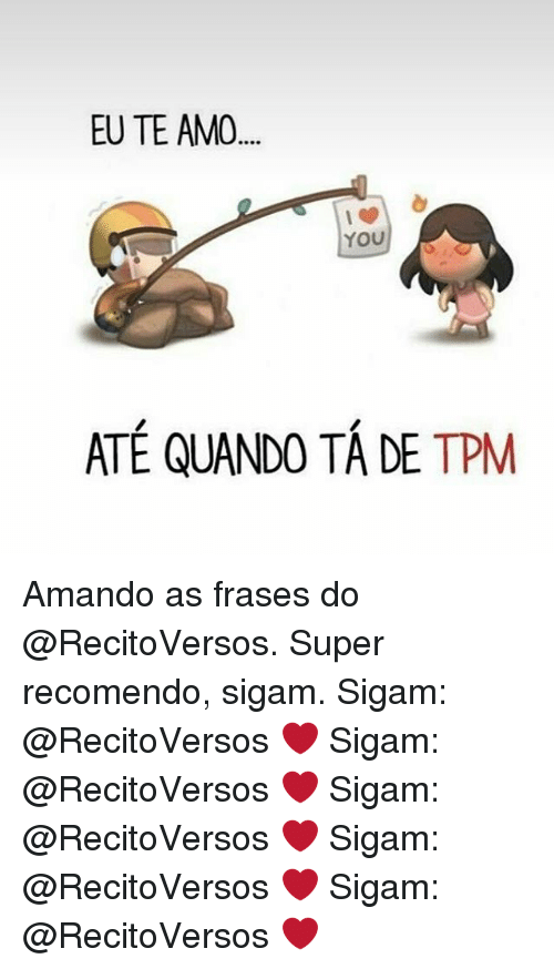 Eu Te Amo You Ate Quando Ta De Tpm Amando As Frases Do Super