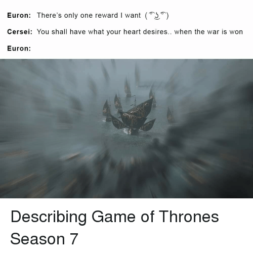 Euron There's Only One Reward I Want '' Cersei You Shall