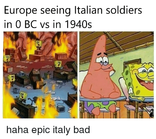 Bad, Soldiers, and Europe: Europe seeing Italian soldiers  in 0 BC vs in 1940s