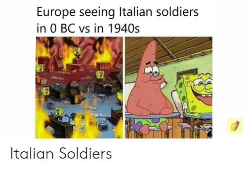 Soldiers, Europe, and History: Europe seeing Italian soldiers  in 0 BC vs in 1940s Italian Soldiers