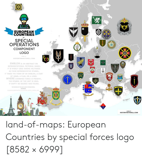 Tumblr, Blog, and Image: EUROPEAN  COUNTRIES  BY  SPECIAL  OPERATIONS  COMPONENT  LOGO  MORE A  HISTORYINANUTSHELL.COM  EMBLEM Is AN ABSTRACT OR  REPRESENTATIONAL PICTORIAL IMAGE  IT IS WIDELY USED AMONG MILITARIES  AS THEIR REPRESENTATIVE SYMBOL  IT TAKES THE FORM OF AN EMBLEM, A COAT  OF ARMS, A FLAG, OR A LOGO.  WHERE COMBINED FORCE IS PRESENT  THE SYMBOL OF THE UNIT IS USED  IF EMPTY NO SOURCE WAS FOUND  ES SPECIALEO  OPE  KUVVETLER  el  THE PURPOSE OF THIS MAP IS ONLY INFORMATIONAL  SOURCE  MORE AT  HISTORYNUTSHELL.COM land-of-maps:  European Countries by special forces logo [8582 × 6999]