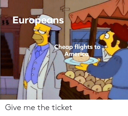 America, Cheap Flights, and Give Me: Europeans  Cheap flights to  America  6 Give me the ticket
