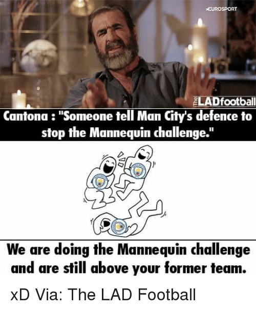 """Memes, Citi, and Mannequin: EUROSPORT  LADfootball  Cantona """"Someone tell Man Citys defence to  stop the Mannequin challenge.  We are doing the Mannequin challenge  and are still above your former team. xD  Via: The LAD Football"""