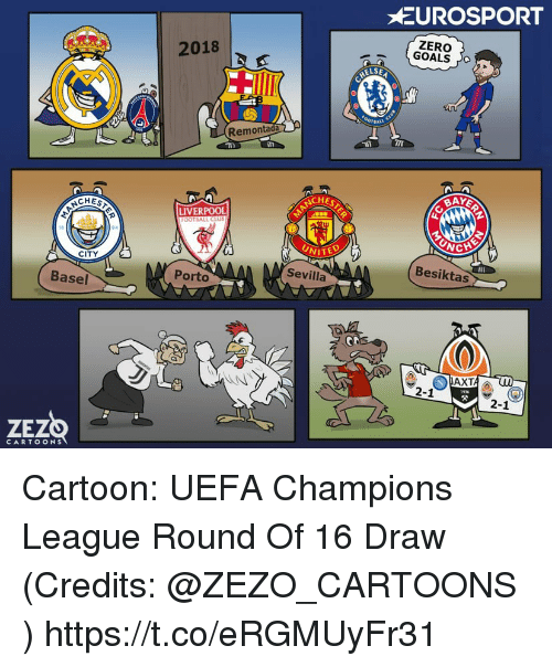 Memes, Zero, and Liverpool F.C.: EUROSPORT  ZERO  2018  Remonta  IIT  in  CHEST  LIVERPOOL  NITE  CITY  Besiktas  Sevilla  Porto  Basel  2-1  2-1  ZEzO  CARTOONS Cartoon: UEFA Champions League Round Of 16 Draw  (Credits: @ZEZO_CARTOONS ) https://t.co/eRGMUyFr31