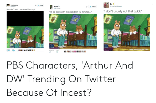 """Arthur, Plan B, and Twitter: Ev  Bush  Man don't start you  I don't usually nut that quick""""  T'l be back with the plan B in 10 minutes... PBS Characters, 'Arthur And DW' Trending On Twitter Because Of Incest?"""