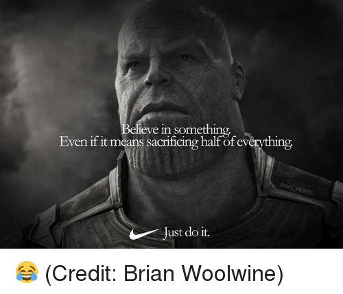 Just Do It, Nfl, and Eve: eve in something  Even if it means sacrificing half of everything  Just do it. 😂 (Credit: Brian Woolwine)