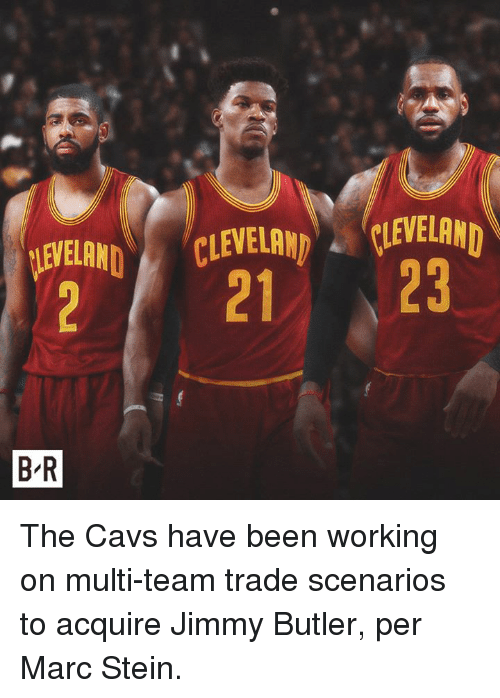 Cavs, Jimmy Butler, and Cleveland: EVELAN  CLEVELAND CLEVELAND  21 23  BR The Cavs have been working on multi-team trade scenarios to acquire Jimmy Butler, per Marc Stein.