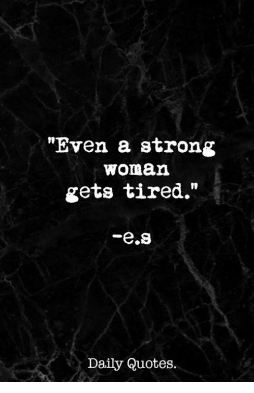 Even A Strong Woman Gets Tired Daily Quotes Quotes Meme On Meme