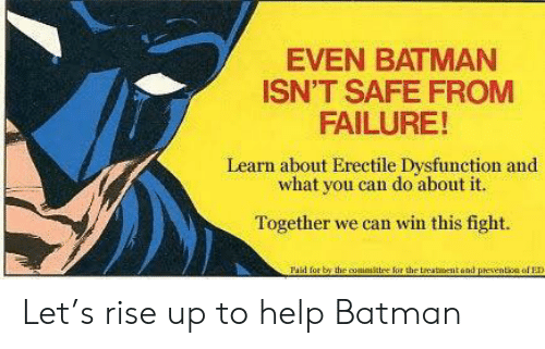 EVEN BATMAN ISN'T SAFE FROM FAILURE! Learn About Erectile