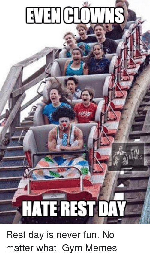 Rest, Restful, and Hate: EVEN CLOWNS  HATE REST DAY Rest day is never fun. No matter what.   Gym Memes