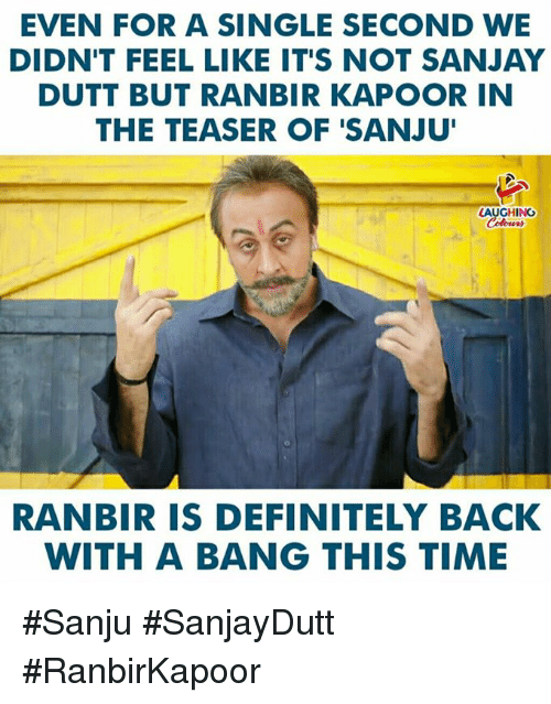Definitely, Time, and Indianpeoplefacebook: EVEN FOR A SINGLE SECOND WE  DIDN'T FEEL LIKE IT'S NOT SANJAY  DUTT BUT RANBIR KAPOOR IN  THE TEASER OF 'SANJU  LAUGHING  RANBIR IS DEFINITELY BACK  WITH A BANG THIS TIME #Sanju #SanjayDutt #RanbirKapoor