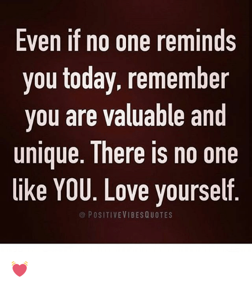 Even If No One Reminds You Today Remember You Are Valuable And