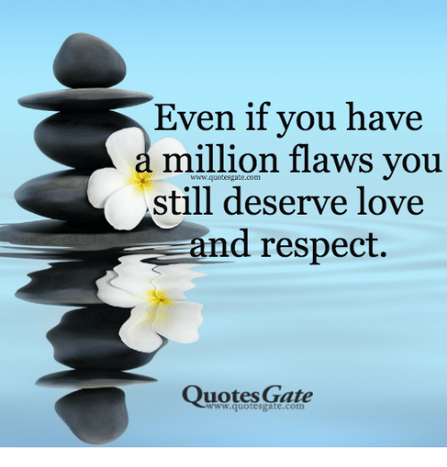 Love And Respect Quotes Even if Vou Have Million Flaws You Still Deserve Love and Respect  Love And Respect Quotes