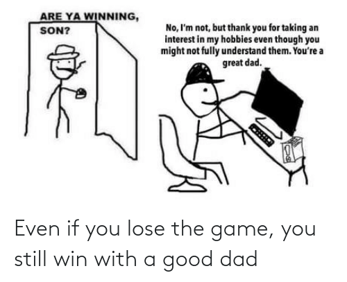 Dad, The Game, and Game: Even if you lose the game, you still win with a good dad