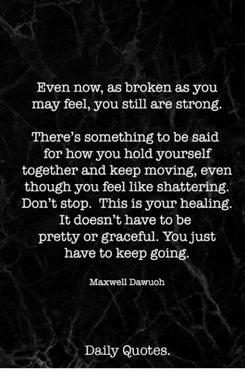 Even Now as Broken as You May Feel You Still Are Strong ...