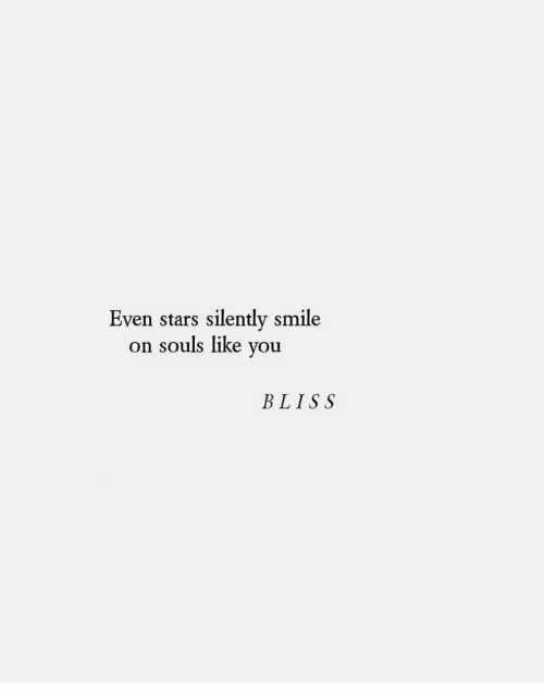 Smile, Stars, and Bliss: Even stars silently smile  on souls like you  BLISS