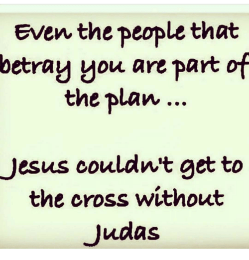 Even the People That Betray You Are Part of the Plan Jesus