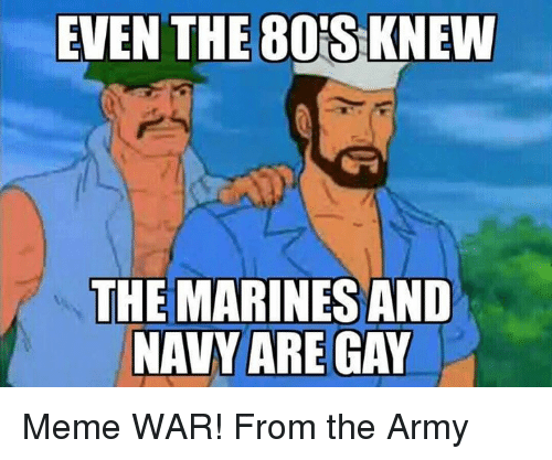 Meme, Memes, and Army: EVEN THE80S KNEW  THE MARINES AND  NAVY ARE GAY Meme WAR! From the Army