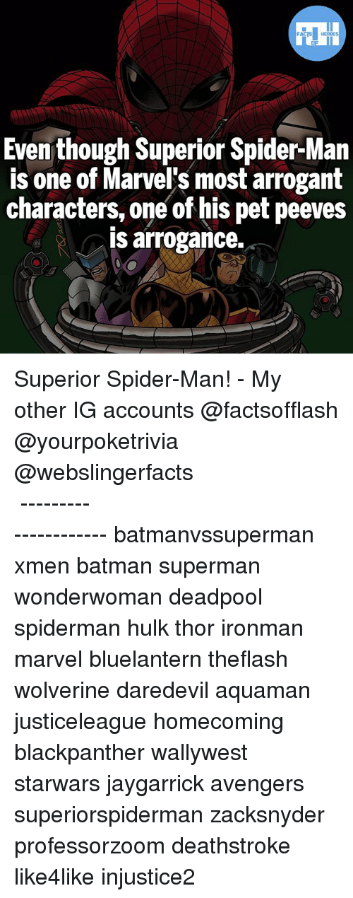 Batman, Memes, and Spider: Even though Superior Spider-Man  is one of Marvel's most arrogant  characters, one of his pet peeves  is arrogance. Superior Spider-Man! - My other IG accounts @factsofflash @yourpoketrivia @webslingerfacts ⠀⠀⠀⠀⠀⠀⠀⠀⠀⠀⠀⠀⠀⠀⠀⠀⠀⠀⠀⠀⠀⠀⠀⠀⠀⠀⠀⠀⠀⠀⠀⠀⠀⠀⠀⠀ ⠀⠀--------------------- batmanvssuperman xmen batman superman wonderwoman deadpool spiderman hulk thor ironman marvel bluelantern theflash wolverine daredevil aquaman justiceleague homecoming blackpanther wallywest starwars jaygarrick avengers superiorspiderman zacksnyder professorzoom deathstroke like4like injustice2