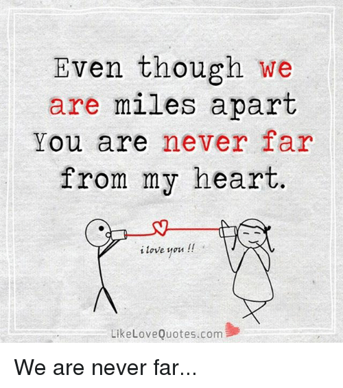 Even Though We Are Miles Apart You Are Never Far From My Heart Ii I