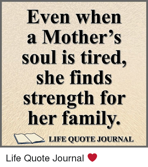 Even When A Mothers Soul Is Tired She Finds Strength For Her Family