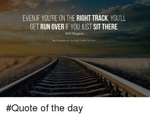 Evenif Youre On The Right Track Youll Get Run Over If You Just Sit