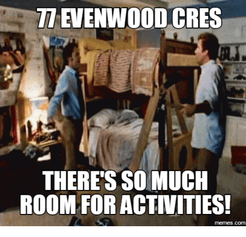 Evenwood Cres Theres So Much Room For Activities Memescom So