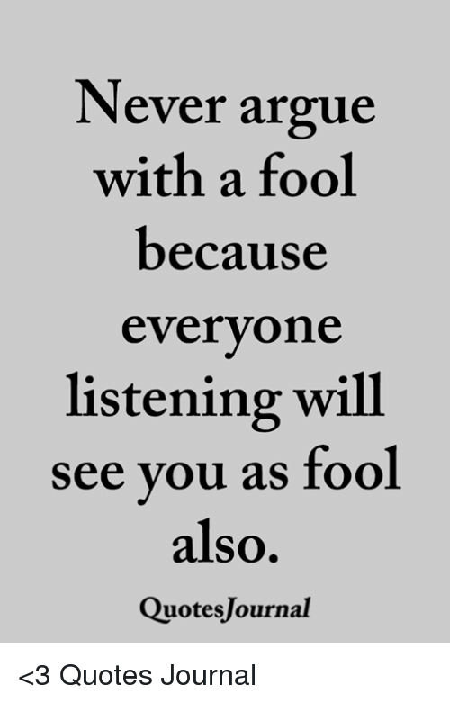 Ever Argue With A Fool Because Everyone Listening Will See You As