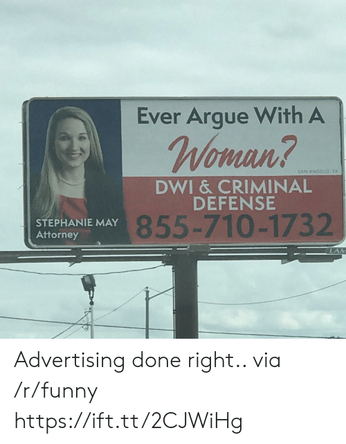 Arguing, Funny, and Via: Ever Argue With A  mnn  5AN ANGELO. TX  DWI & CRIMINAL  DEFENSE  STEPHANIE MAY  Attorney  855-710-1732  LAM Advertising done right.. via /r/funny https://ift.tt/2CJWiHg