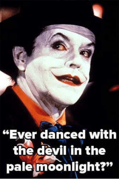 Ever Danced With The Devil In The Pale Moonlight Dancing Meme On
