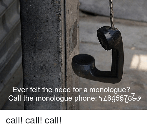 Ever Felt the Need for a Monologue? Call the Monologue Phone