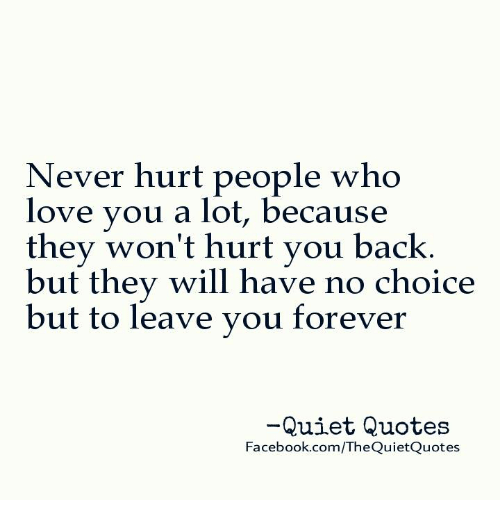 Ever Hurt People Who Love You A Lot Because They Wont Hurt You Back