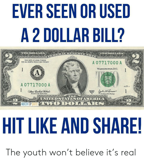 Minion, Quotes, and Youth: EVER SEEN OR USED  A 2 DOLLAR BILL?  TWO DOLARS  TWO DOLLARS  A  THIS NOTE IS LEGAL TENDER  FOR ALL DEBTS, PUBLIC AND PRIVATE  A 07717000 A  WASHINGTONJD.C  (A  G  A 07717000 A  1789  G17  FW  hane Cesdede CaAal  srethe ited Sts  SERIES  2003  Sovlary of the Treasury  JEFFERSON  THE  UNEDSTATESOFAMERICA  TWODO  ODO  wD D  MINION TOP QUOTES  HIT LIKE AND SHARE!  י  REANEA The youth won't believe it's real