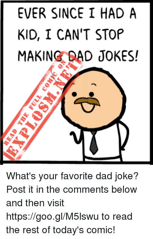 Bad Jokes, Dank, and Dad Jokes: EVER SINCE I HAD A  KID, I CAN'T STOP  MAKING BAD JOKES! What's your favorite dad joke? Post it in the comments below and then visit https://goo.gl/M5lswu to read the rest of today's comic!