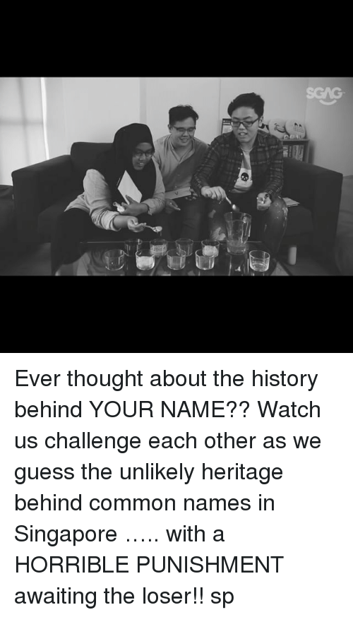 Memes, Common, and Guess: Ever thought about the history behind YOUR NAME?? Watch us challenge each other as we guess the unlikely heritage behind common names in Singapore <link in bio>….. with a HORRIBLE PUNISHMENT awaiting the loser!! sp