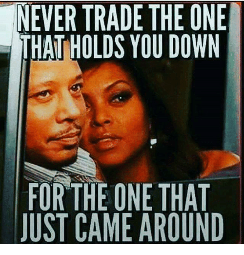 ever trade the one that holds you down for the 5183081 ✅ 25 best memes about hold you down hold you down memes,Down Down Meme