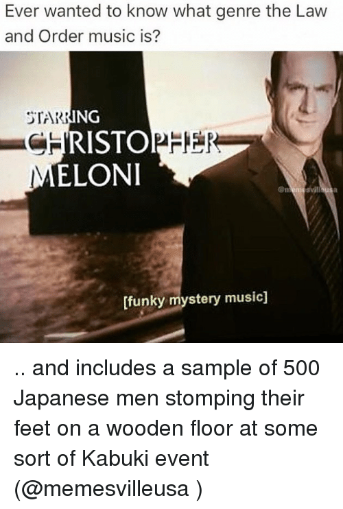 Memes, Music, and Law and Order: Ever wanted to know what genre the Law  and Order music is?  NG  RISTO  ELONI  [funky mystery music] .. and includes a sample of 500 Japanese men stomping their feet on a wooden floor at some sort of Kabuki event (@memesvilleusa )