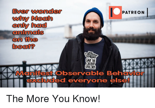 Animals, Reddit, and The More You Know: Ever wonder  why Noah  only had  animals  on the  boat?  PATREON  SAVE THE  CHUBBY  UNICORN  Manifest Observable Behavio  excluded everyone else!