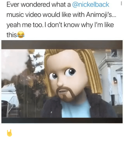 Ironic, Music, and Yeah: Ever wondered what a @nickelback  music video would like with Animoji's..  yeah me too.I don't know why I'm like  this 🤘