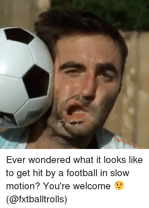 Football, Memes, and Slow Motion: Ever wondered what it looks like to get hit by a football in slow motion? You're welcome 😉 (@fxtballtrolls)